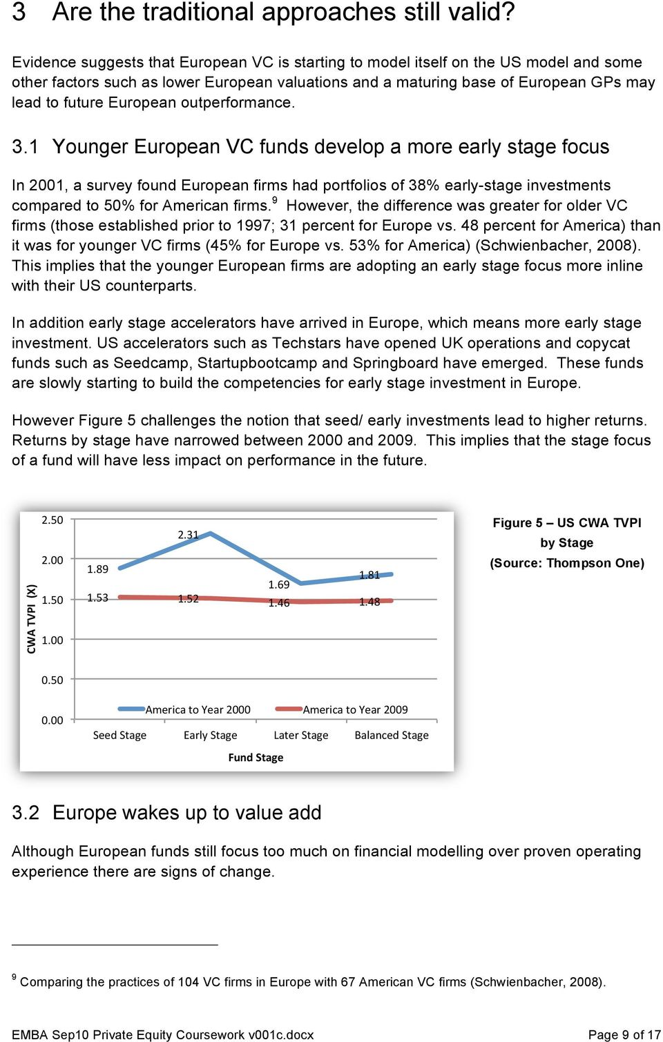 outperformance. 3.1 Younger European VC funds develop a more early stage focus In 2001, a survey found European firms had portfolios of 38% early-stage investments compared to 50% for American firms.