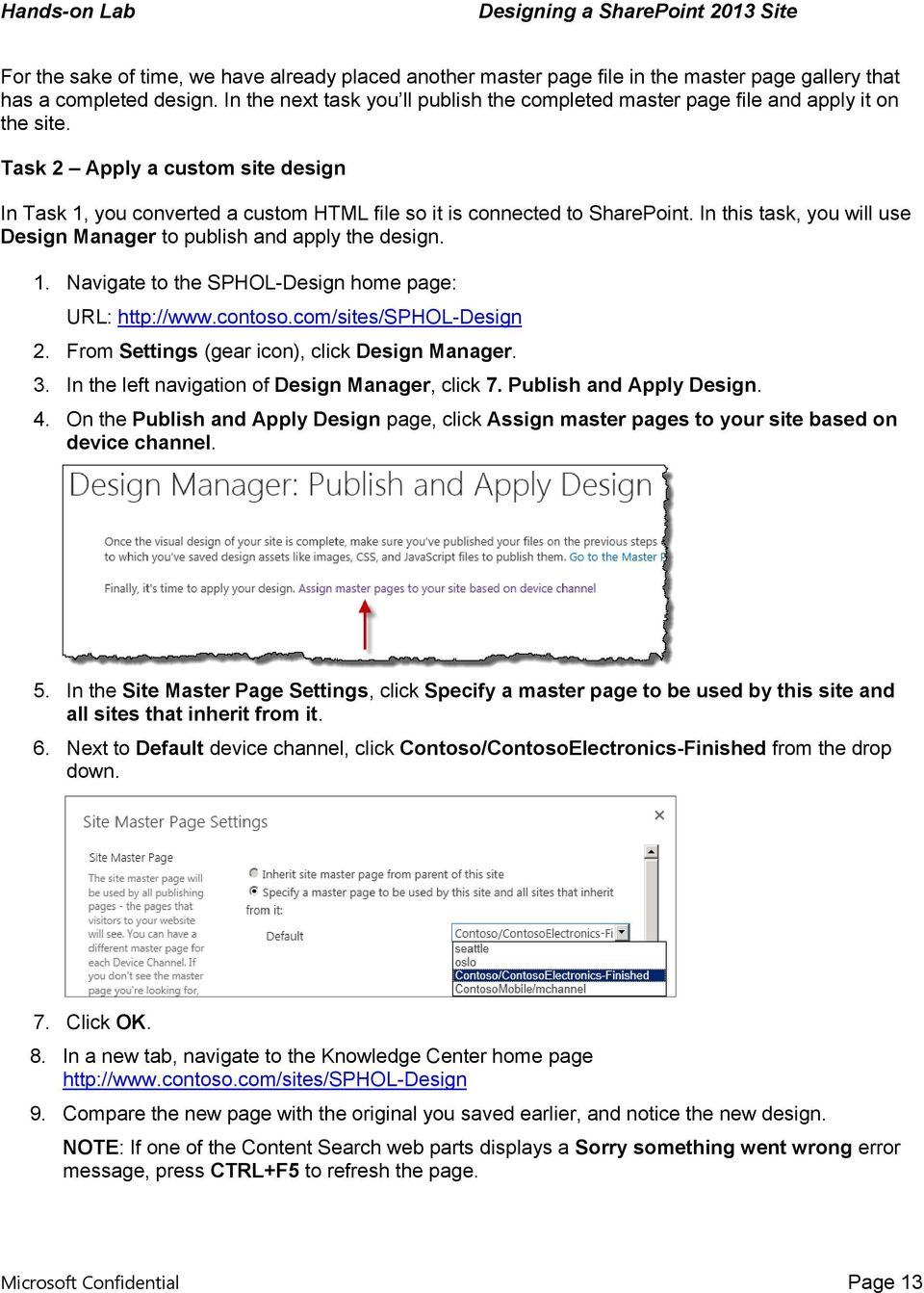 In this task, you will use Design Manager to publish and apply the design. 1. Navigate to the SPHOL-Design home page: URL: http://www.contoso.com/sites/sphol-design 2.