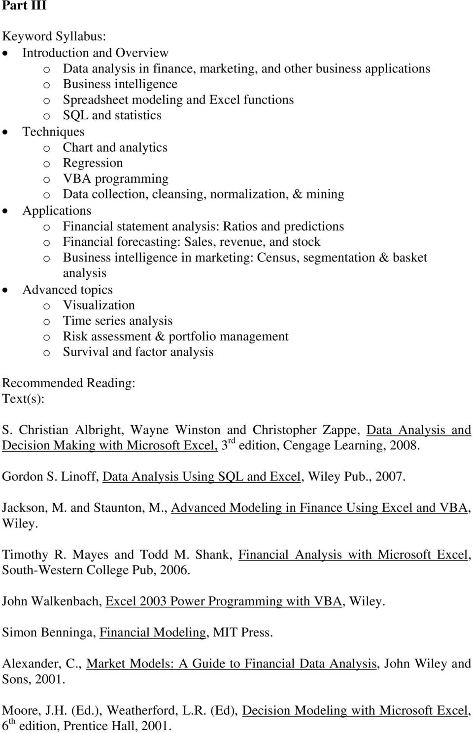 forecasting: Sales, revenue, and stock o Business intelligence in marketing: Census, segmentation & basket analysis Advanced topics o Visualization o Time series analysis o Risk assessment &