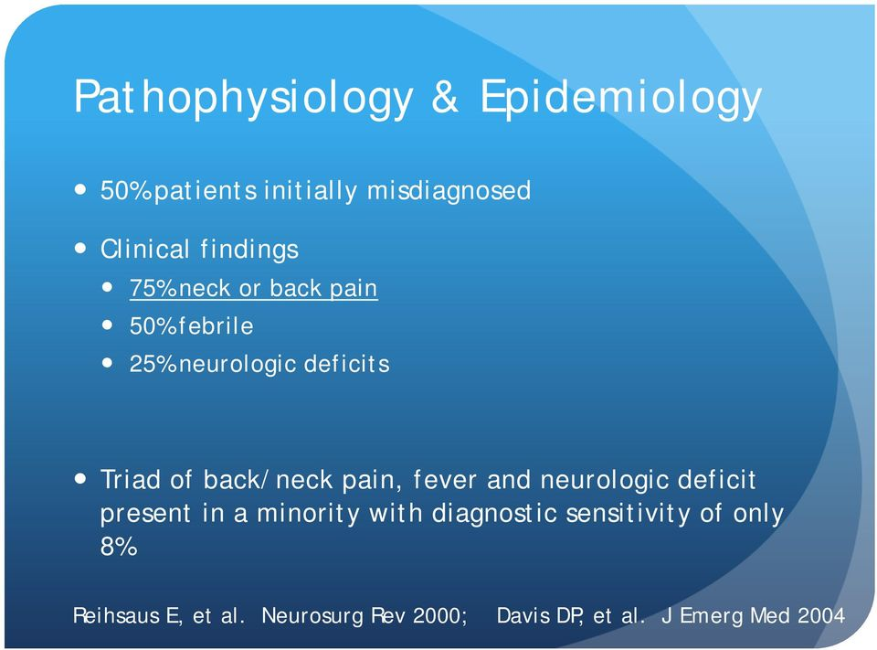 back/neck pain, fever and neurologic deficit present in a minority with diagnostic