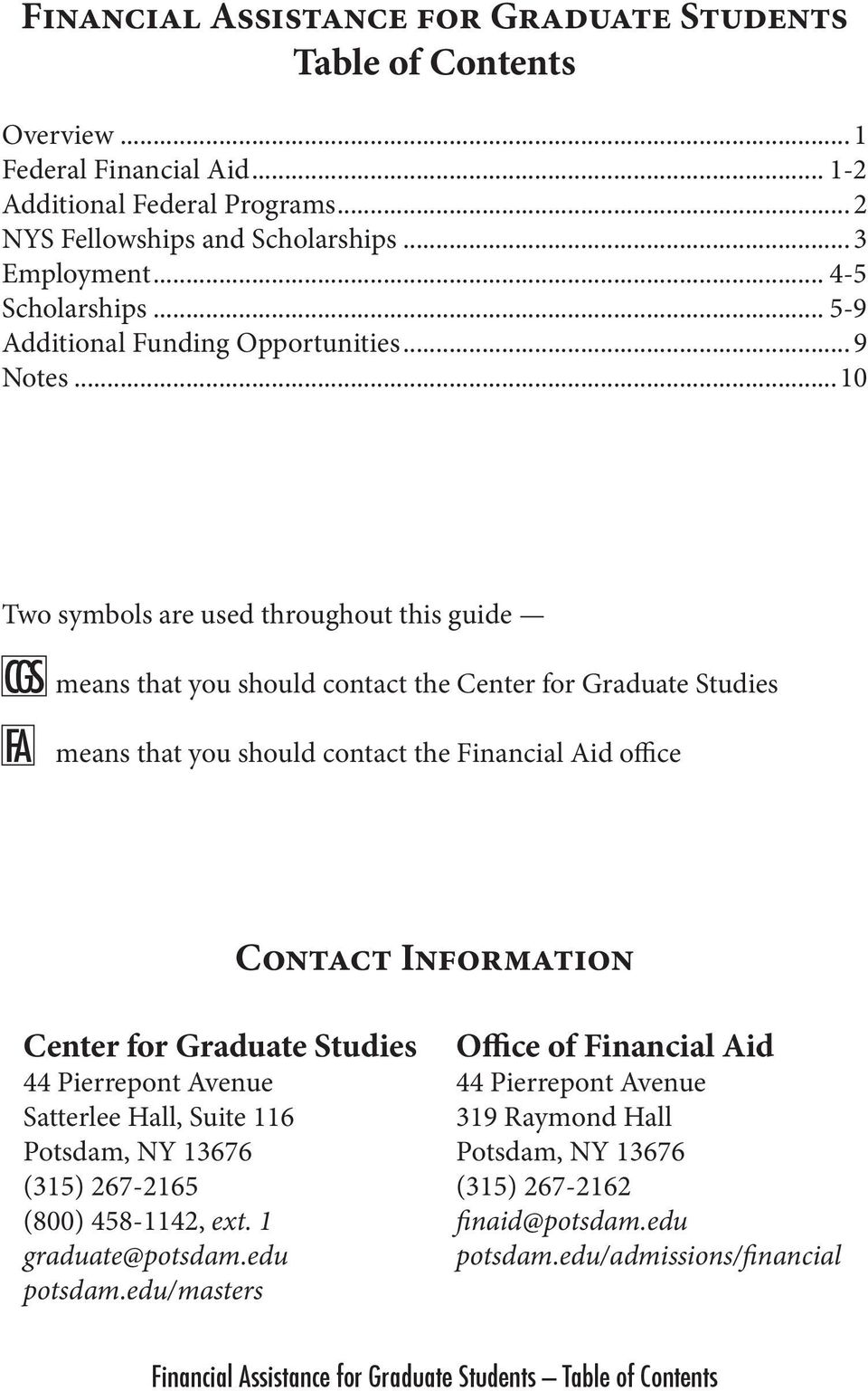 ..10 Two symbols are used throughout this guide CGS FA means that you should contact the Center for Graduate Studies means that you should contact the Financial Aid office Contact Information Center