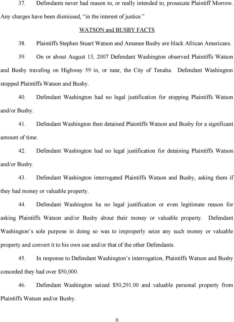 On or about August 13, 2007 Defendant Washington observed Plaintiffs Watson and Busby traveling on Highway 59 in, or near, the City of Tenaha. Defendant Washington stopped Plaintiffs Watson and Busby.