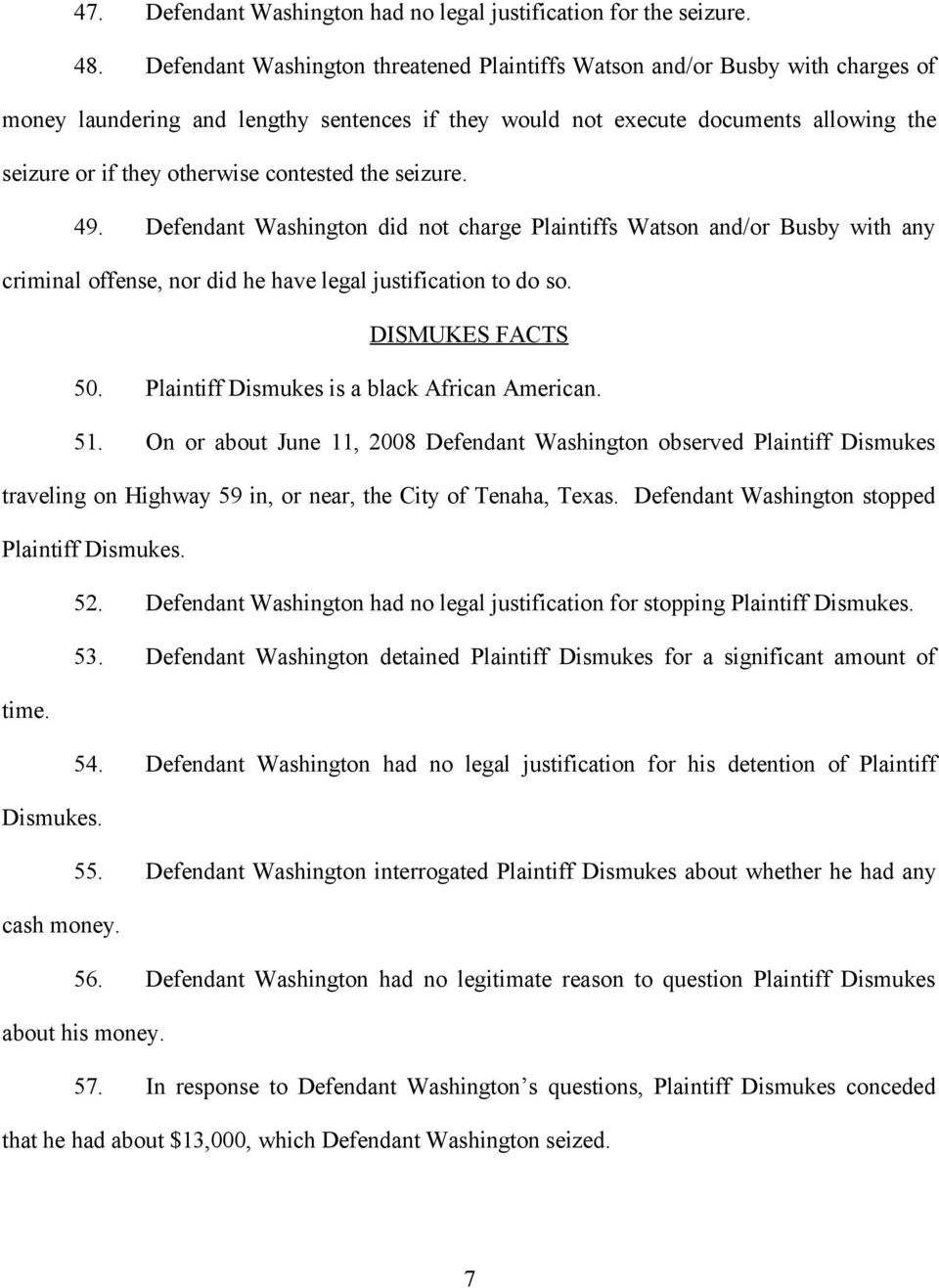 contested the seizure. 49. Defendant Washington did not charge Plaintiffs Watson and/or Busby with any criminal offense, nor did he have legal justification to do so. DISMUKES FACTS 50.