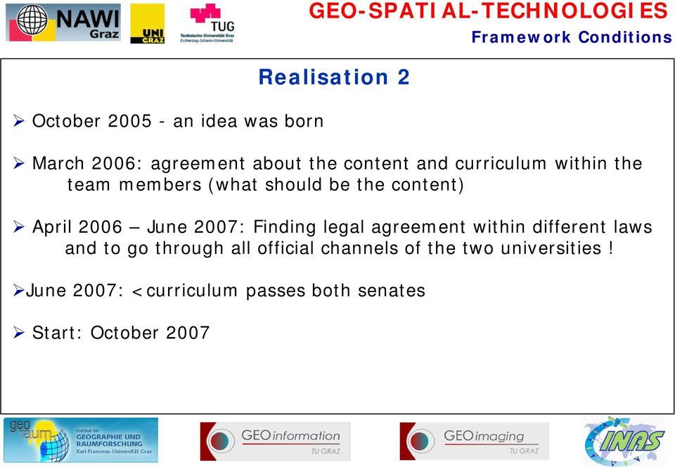 content) April 2006 June 2007: Finding legal agreement within different laws and to go through all