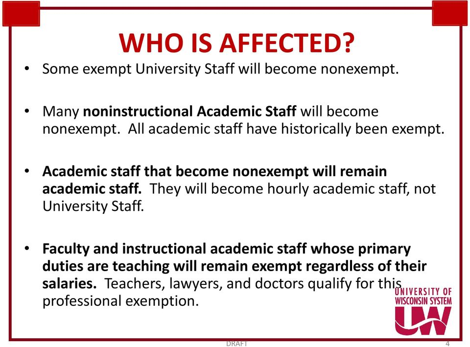 Academic staff that become nonexempt will remain academic staff. They will become hourly academic staff, not University Staff.