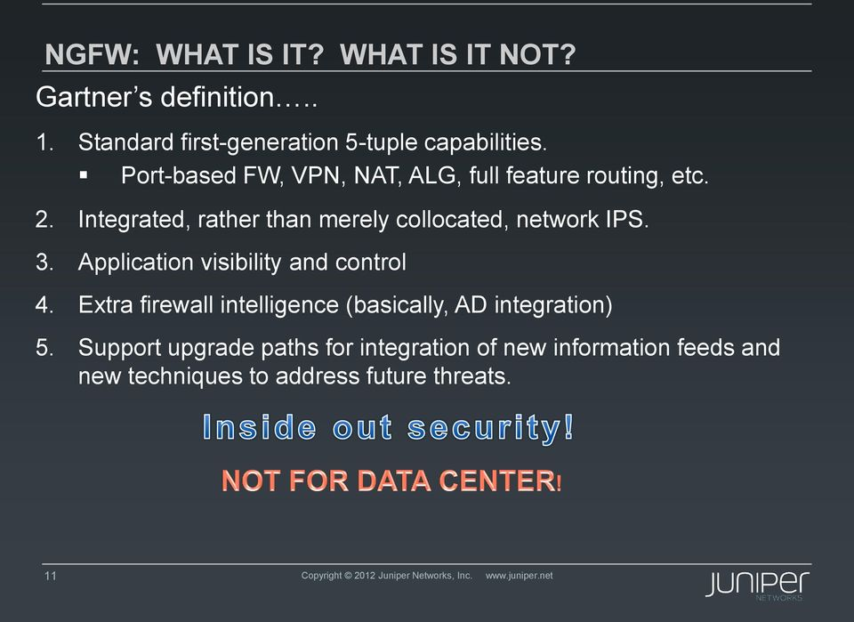 Application visibility and control 4. Extra firewall intelligence (basically, AD integration) 5.