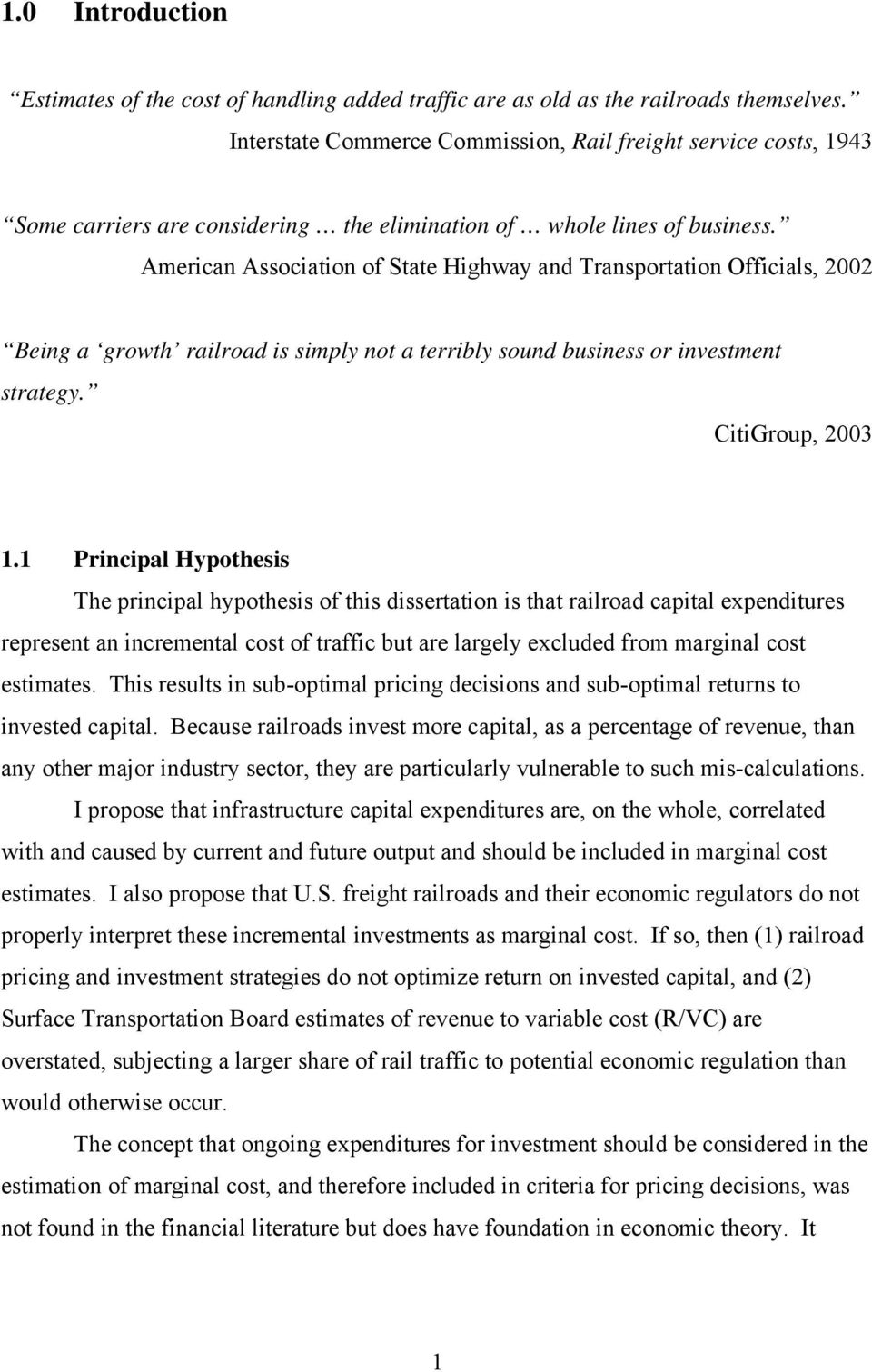 American Association of State Highway and Transportation Officials, 2002 Being a growth railroad is simply not a terribly sound business or investment strategy. CitiGroup, 2003 1.