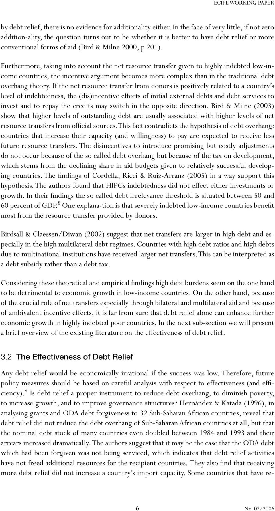 Furthermore, taking into account the net resource transfer given to highly indebted low-income countries, the incentive argument becomes more complex than in the traditional debt overhang theory.