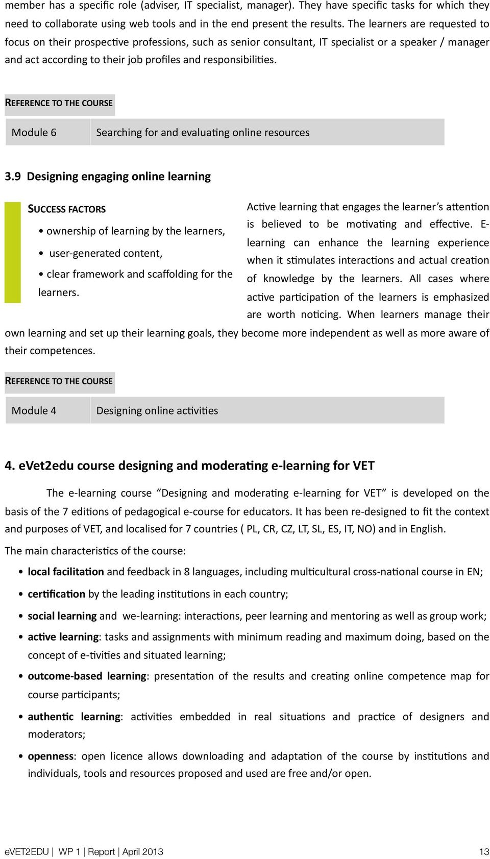 Module 6 Searching for and evalua/ng online resources 3.9 Designing engaging online learning Ac/ve learning that engages the learner s aoen/on is believed to be mo/va/ng and effec/ve.