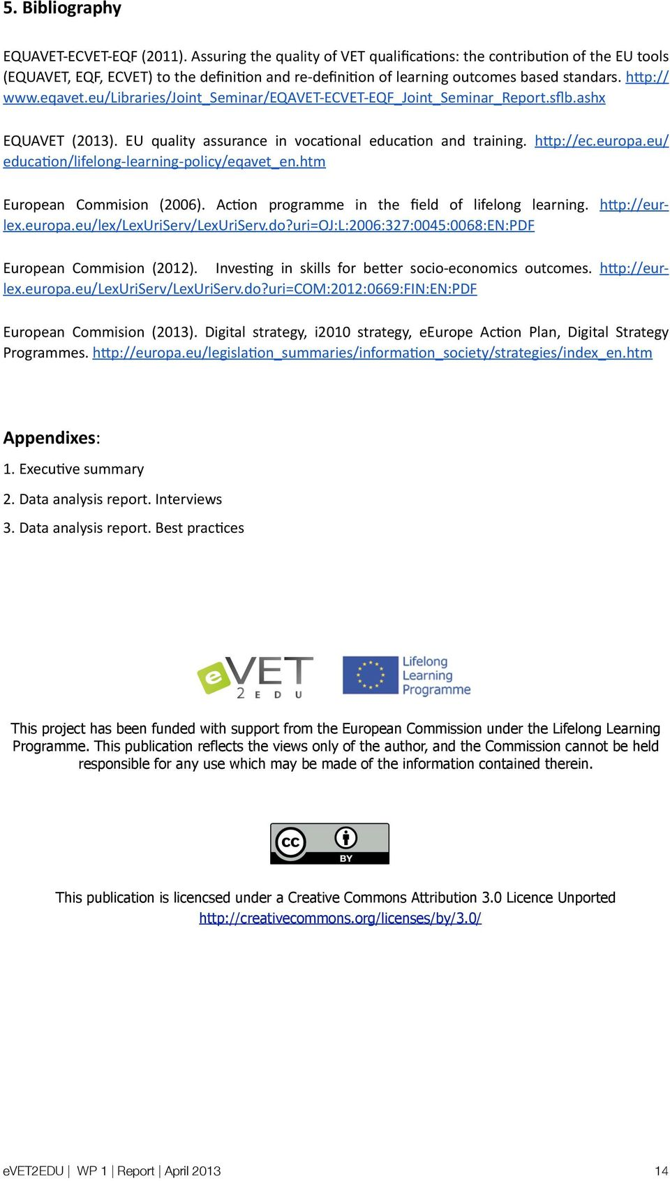 eu/libraries/joint_seminar/eqavet- ECVET- EQF_Joint_Seminar_Report.sflb.ashx EQUAVET (2013). EU quality assurance in voca/onal educa/on and training. hop://ec.europa.