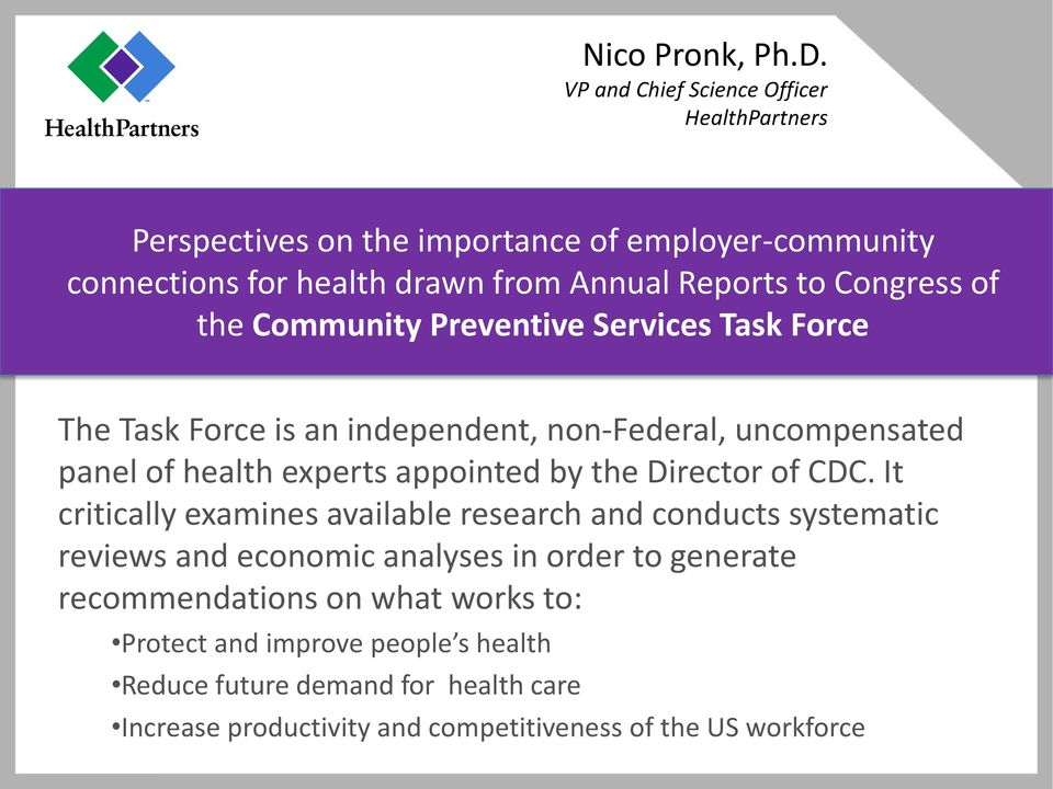 Congress of the Community Preventive Services Task Force The Task Force is an independent, non-federal, uncompensated panel of health experts appointed by