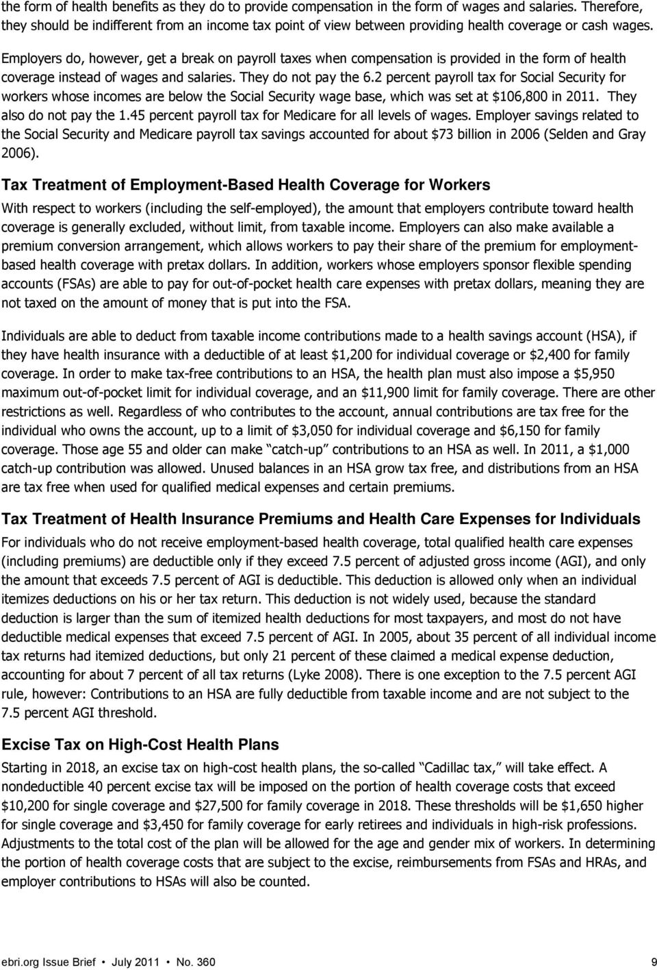 Employers do, however, get a break on payroll taxes when compensation is provided in the form of health coverage instead of wages and salaries. They do not pay the 6.