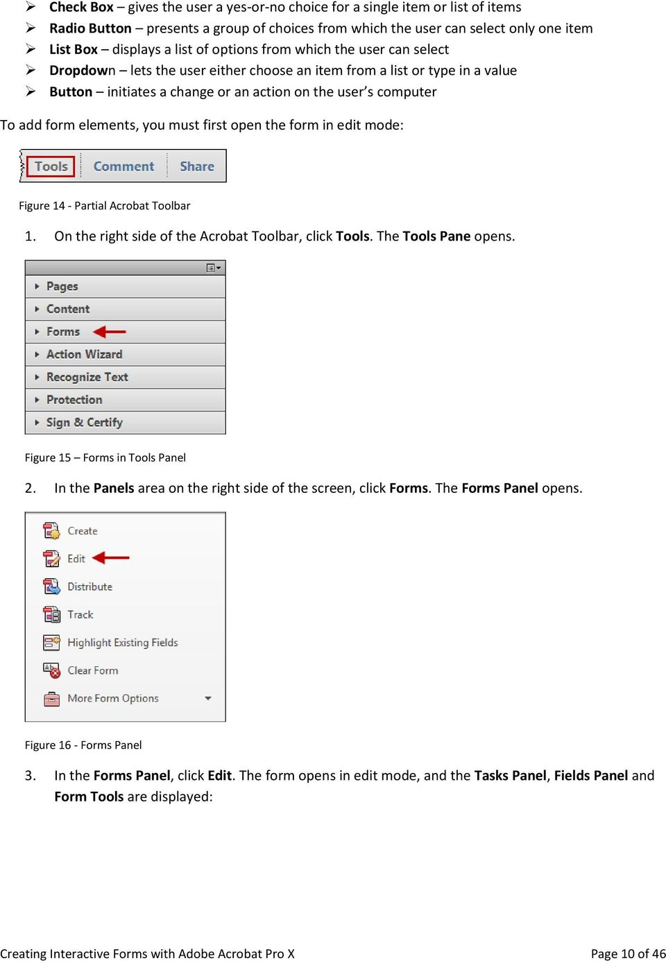 you must first open the form in edit mode: Figure 14 - Partial Acrobat Toolbar 1. On the right side of the Acrobat Toolbar, click Tools. The Tools Pane opens. Figure 15 Forms in Tools Panel 2.