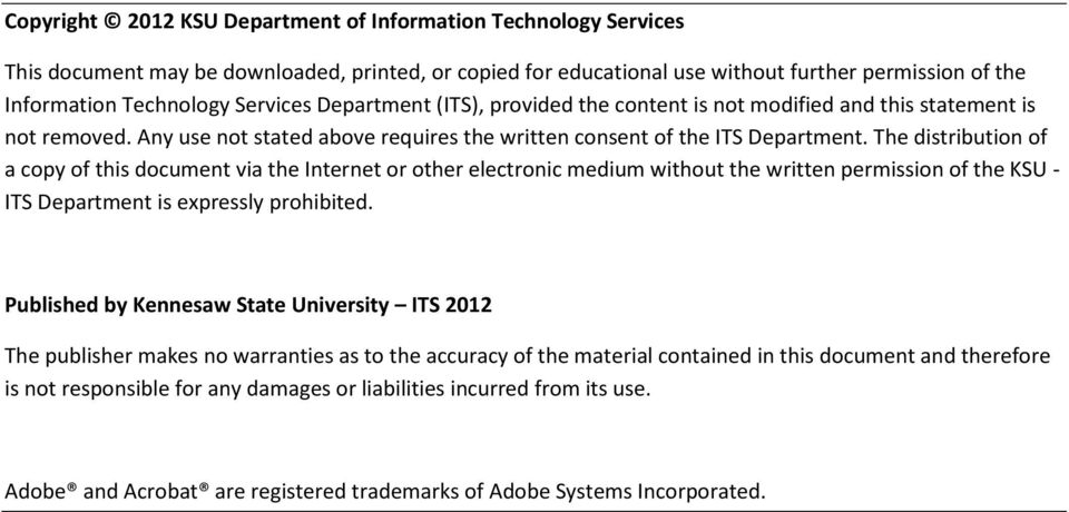 The distribution of a copy of this document via the Internet or other electronic medium without the written permission of the KSU - ITS Department is expressly prohibited.