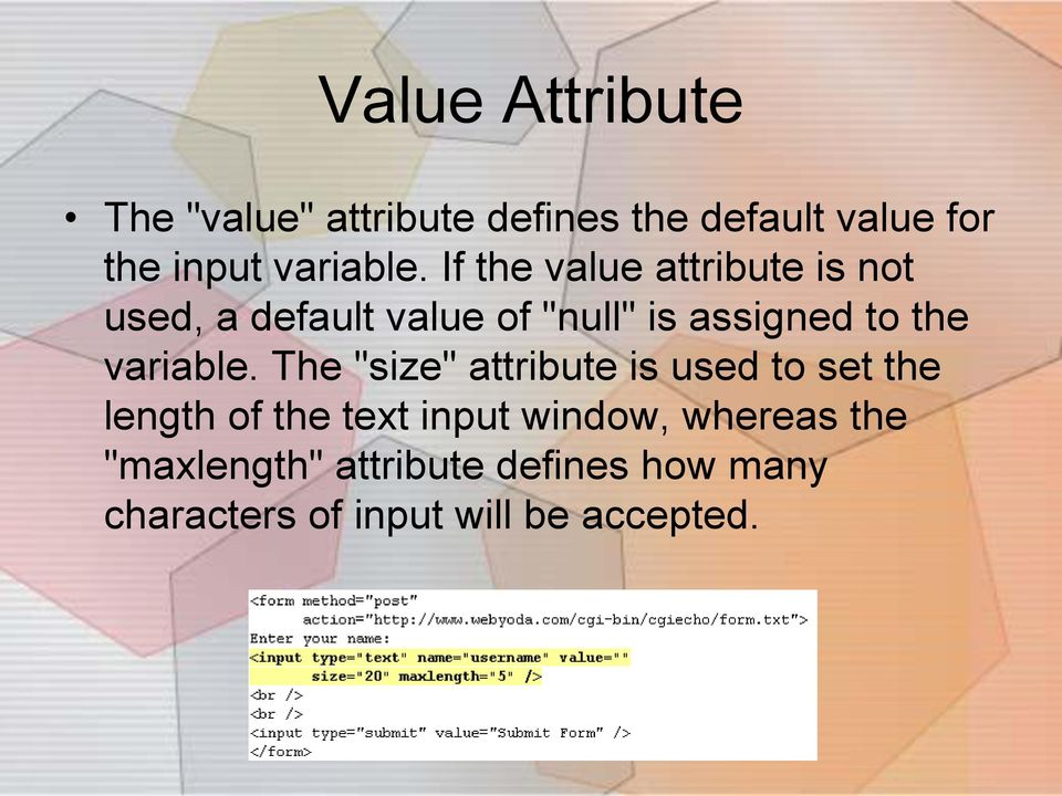 "If the value attribute is not used, a default value of ""null"" is assigned to the"