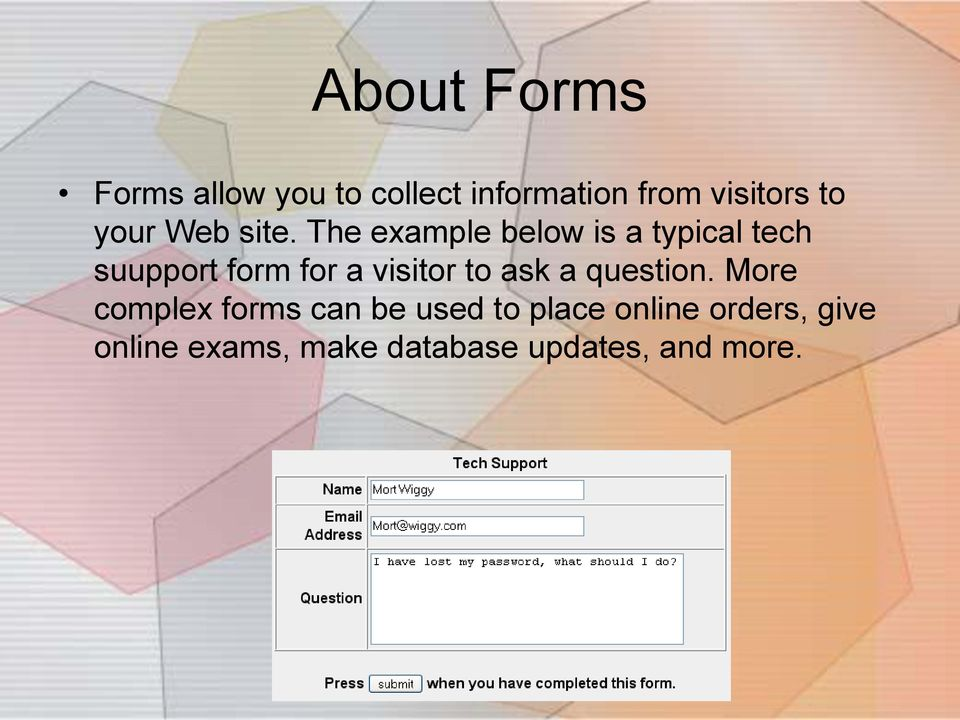 The example below is a typical tech suupport form for a visitor to
