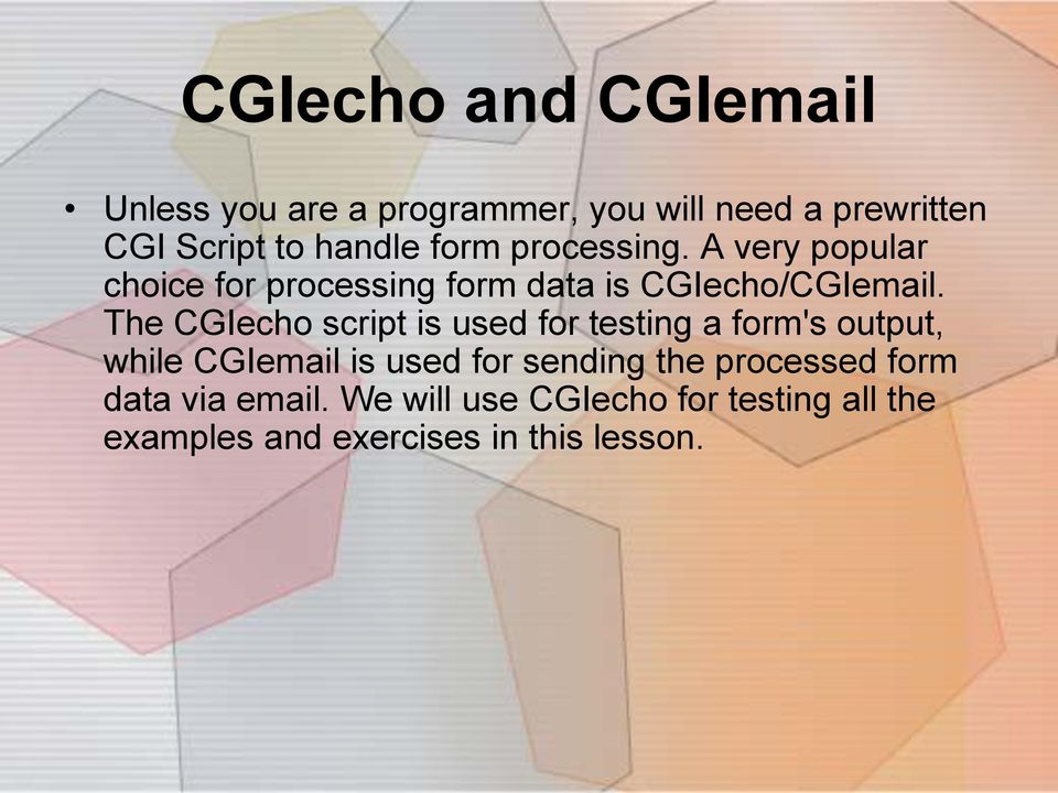 The CGIecho script is used for testing a form's output, while CGIemail is used for sending the