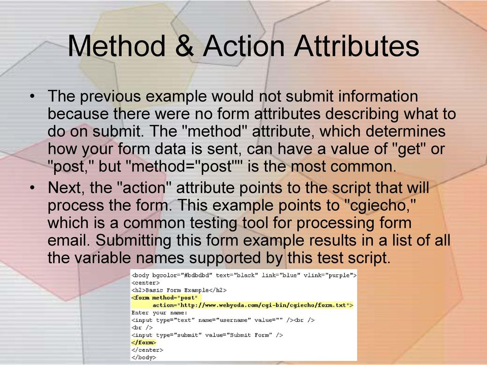 "The ""method"" attribute, which determines how your form data is sent, can have a value of ""get"" or ""post,"" but ""method=""post"""" is the most"