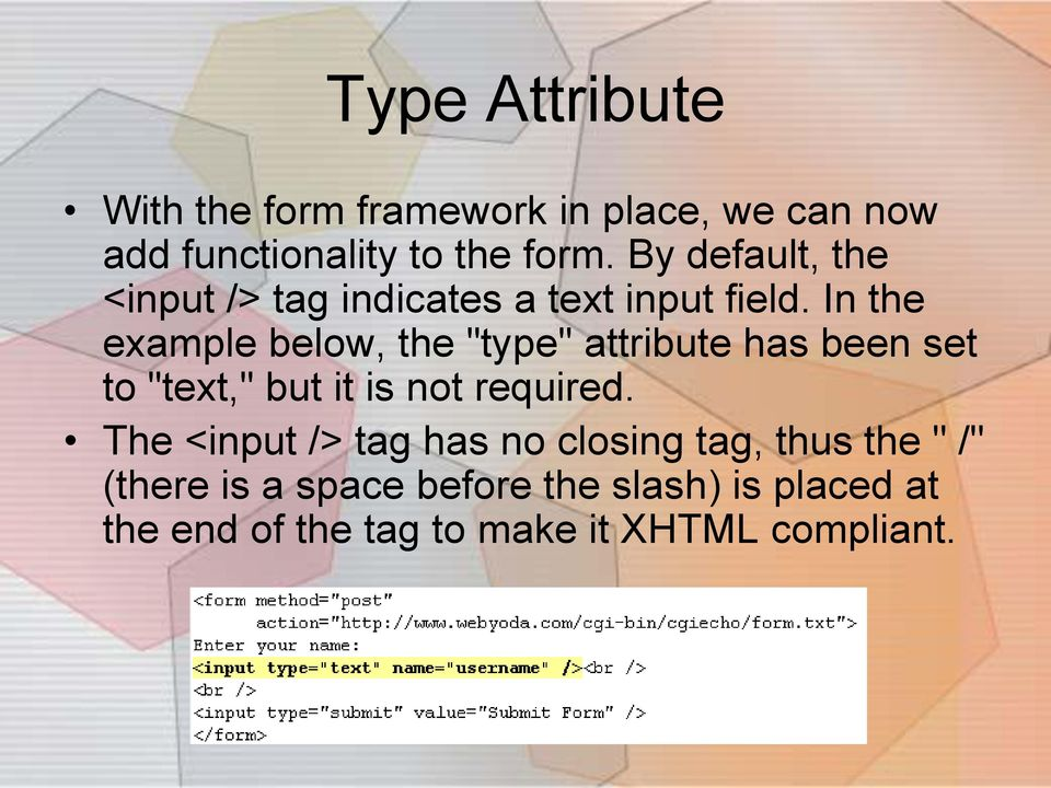 "In the example below, the ""type"" attribute has been set to ""text,"" but it is not required."