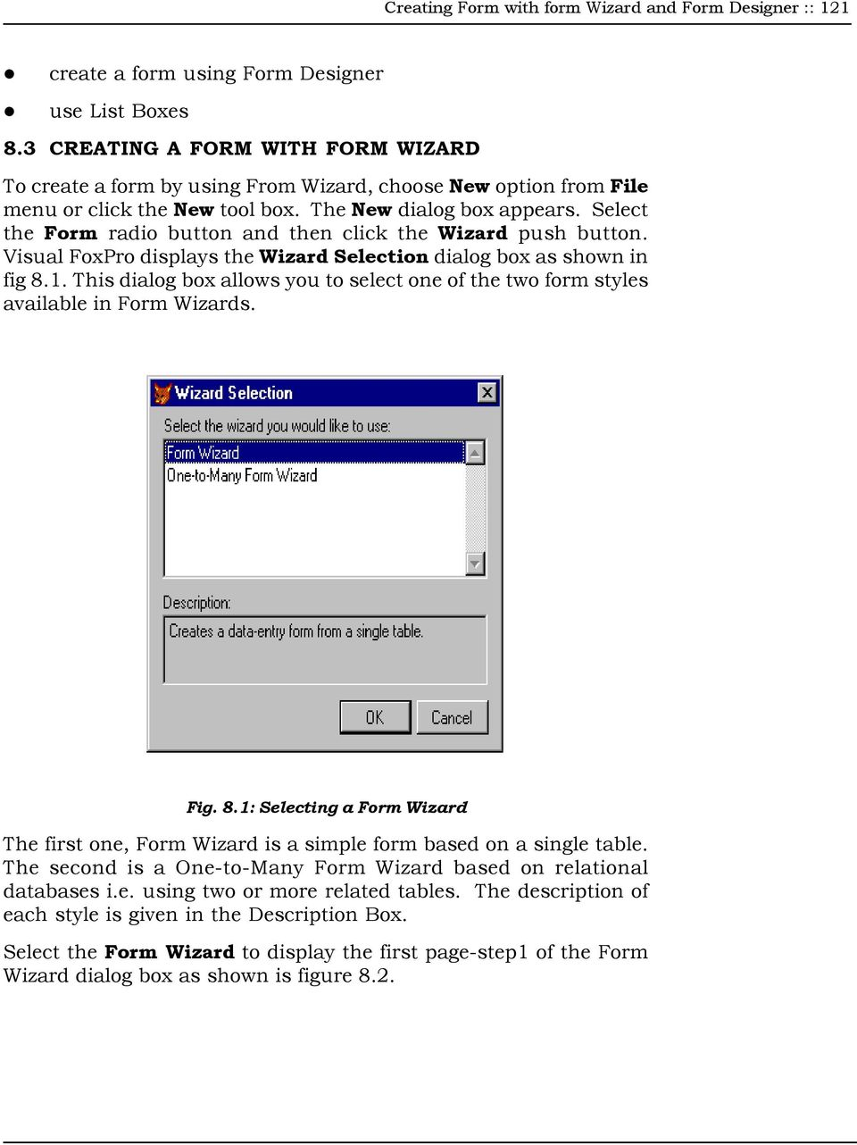 Select the Form radio button and then click the Wizard push button. Visual FoxPro displays the Wizard Selection dialog box as shown in fig 8.1.