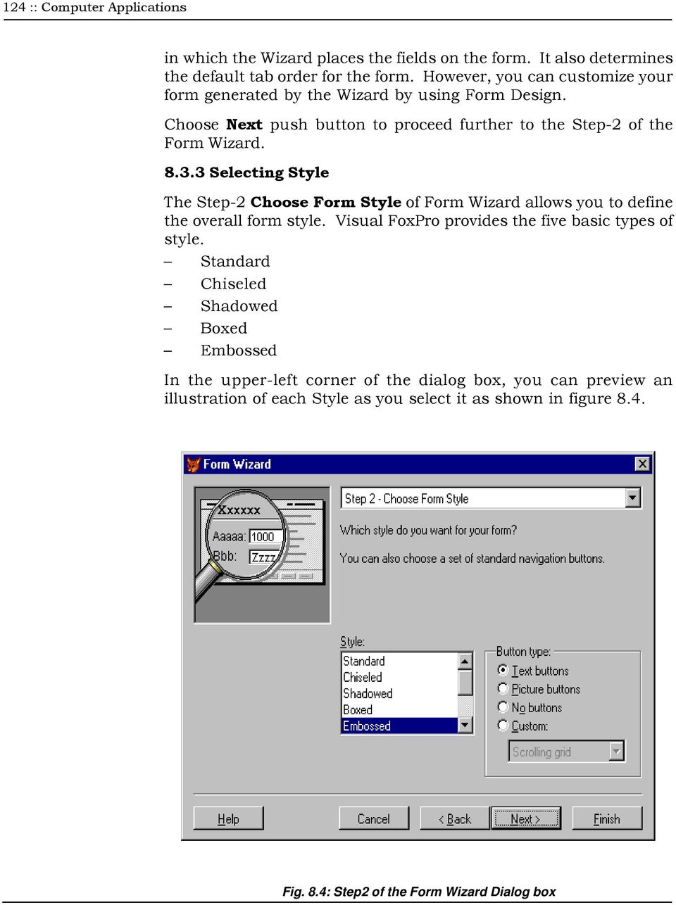 3 Selecting Style The Step-2 Choose Form Style of Form Wizard allows you to define the overall form style. Visual FoxPro provides the five basic types of style.