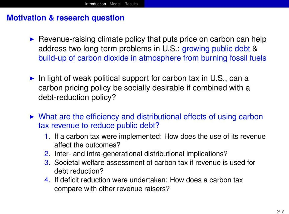 , can a carbon pricing policy be socially desirable if combined with a debt-reduction policy? What are the efficiency and distributional effects of using carbon tax revenue to reduce public debt? 1.