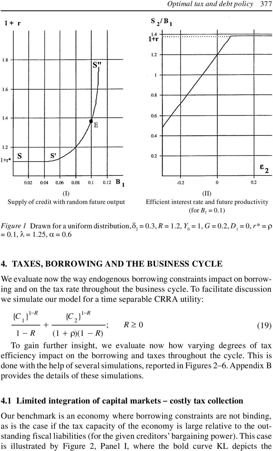 TAXES, BORROWING AND THE BUSINESS CYCLE We evaluate now the way endogenous borrowing constraints impact on borrowing and on the tax rate throughout the business cycle.