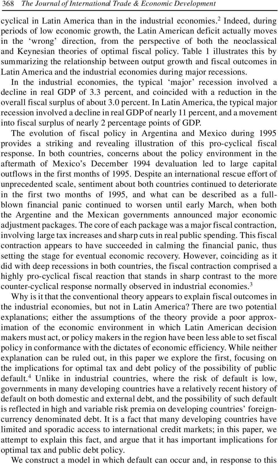 policy. Table illustrates this by summarizing the relationship between output growth and fiscal outcomes in Latin America and the industrial economies during major recessions.