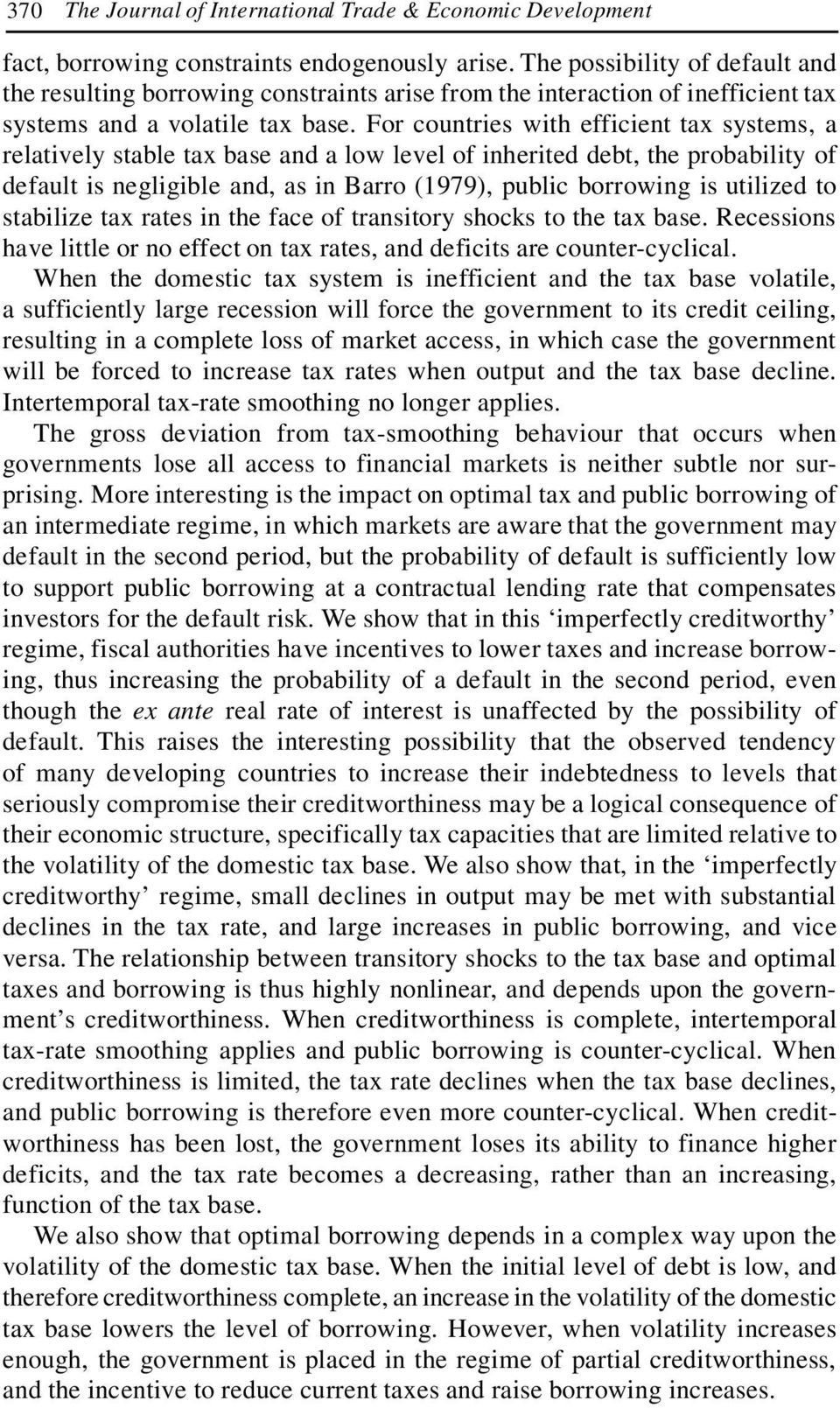 For countries with efficient tax systems, a relatively stable tax base and a low level of inherited debt, the probability of default is negligible and, as in Barro (979), public borrowing is utilized
