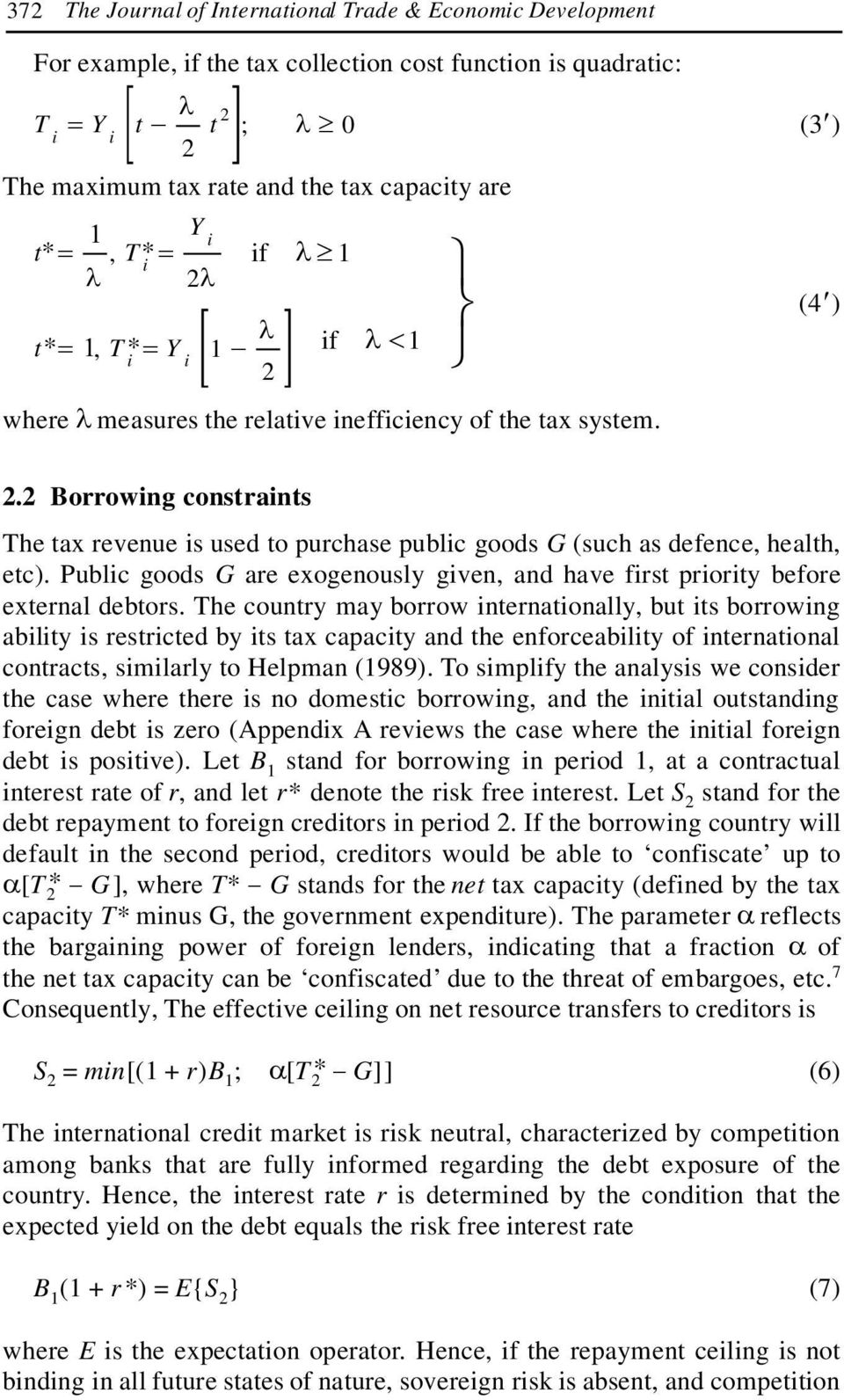 . Borrowing constraints The tax revenue is used to purchase public goods G (such as defence, health, etc). Public goods G are exogenously given, and have first priority before external debtors.