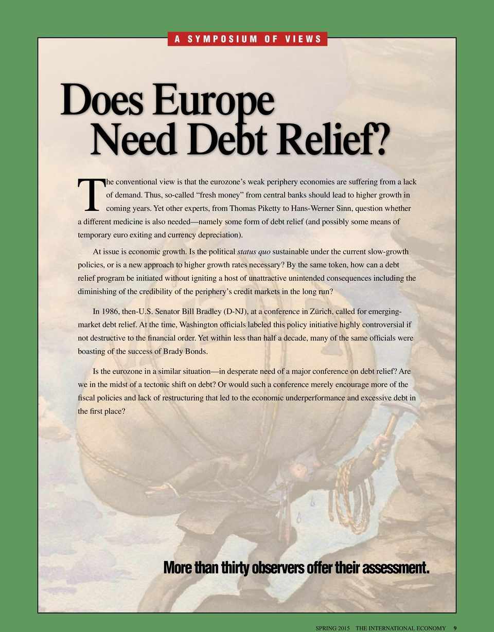 Yet other experts, from Thomas Piketty to Hans-Werner Sinn, question whether a different medicine is also needed namely some form of debt relief (and possibly some means of temporary euro exiting and