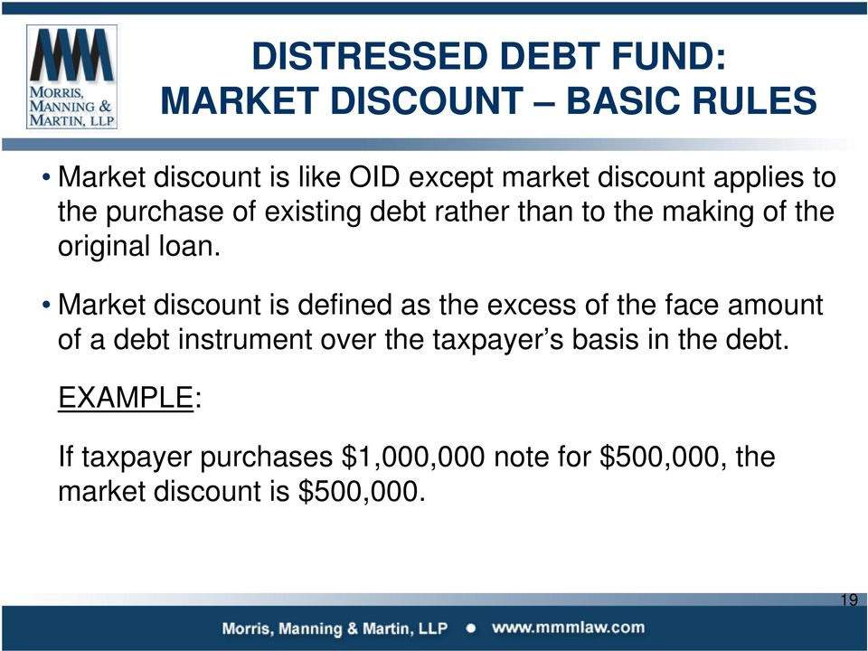 Market discount is defined as the excess of the face amount of a debt instrument over the taxpayer s