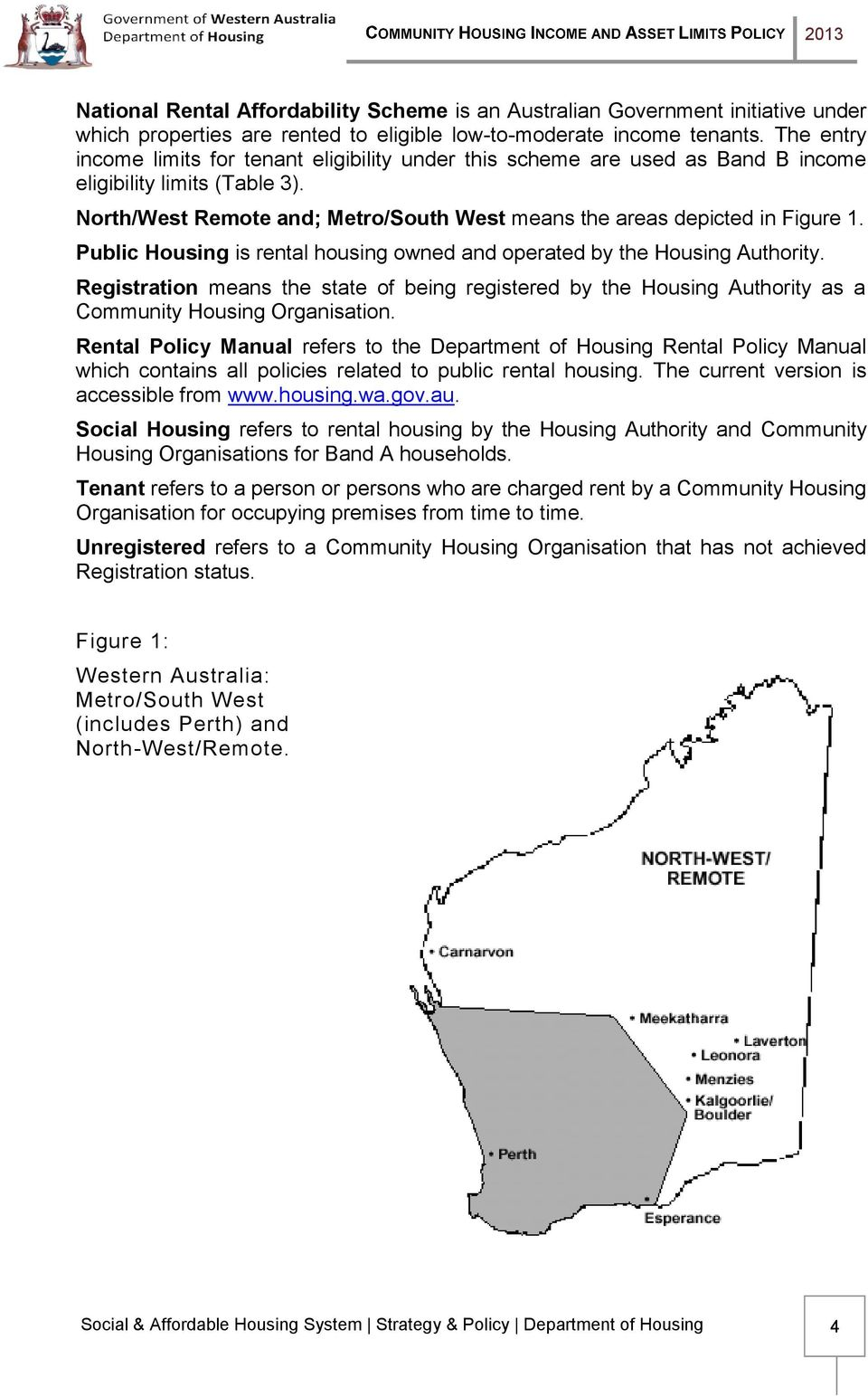 Public Housing is rental housing owned and operated by the Housing Authority. Registration means the state of being registered by the Housing Authority as a Community Housing Organisation.
