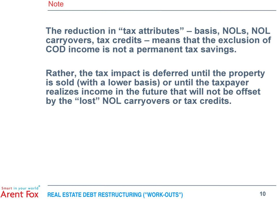 Rather, the tax impact is deferred until the property is sold (with a lower basis) or until the