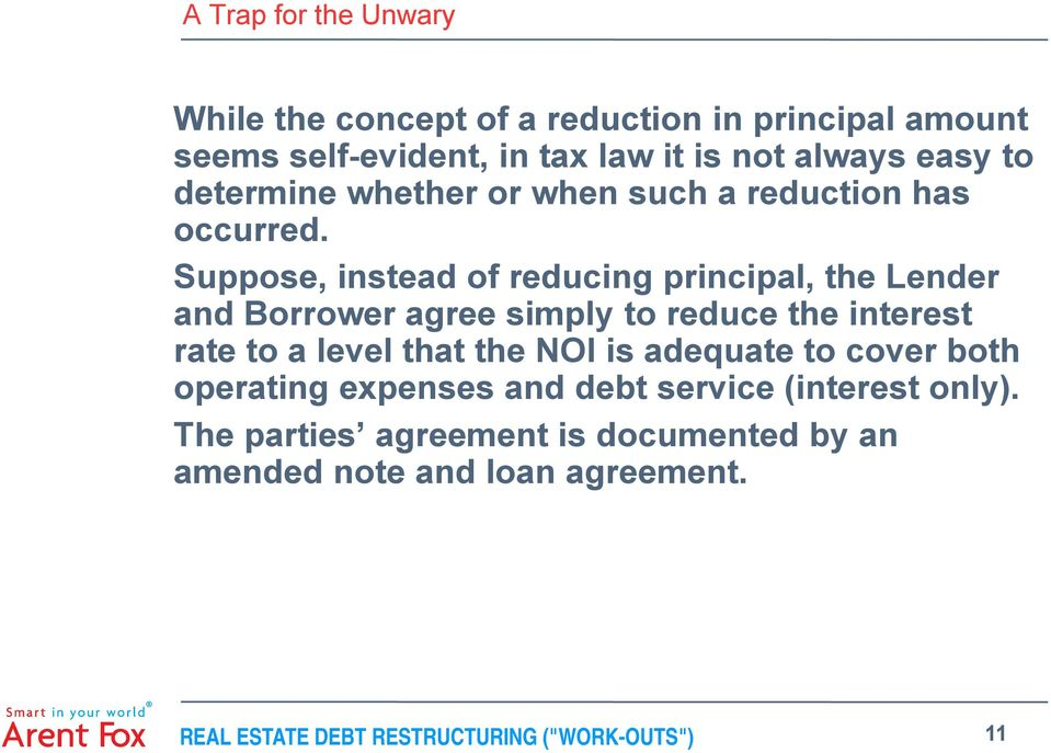 Suppose, instead of reducing principal, the Lender and Borrower agree simply to reduce the interest rate to a level that the NOI