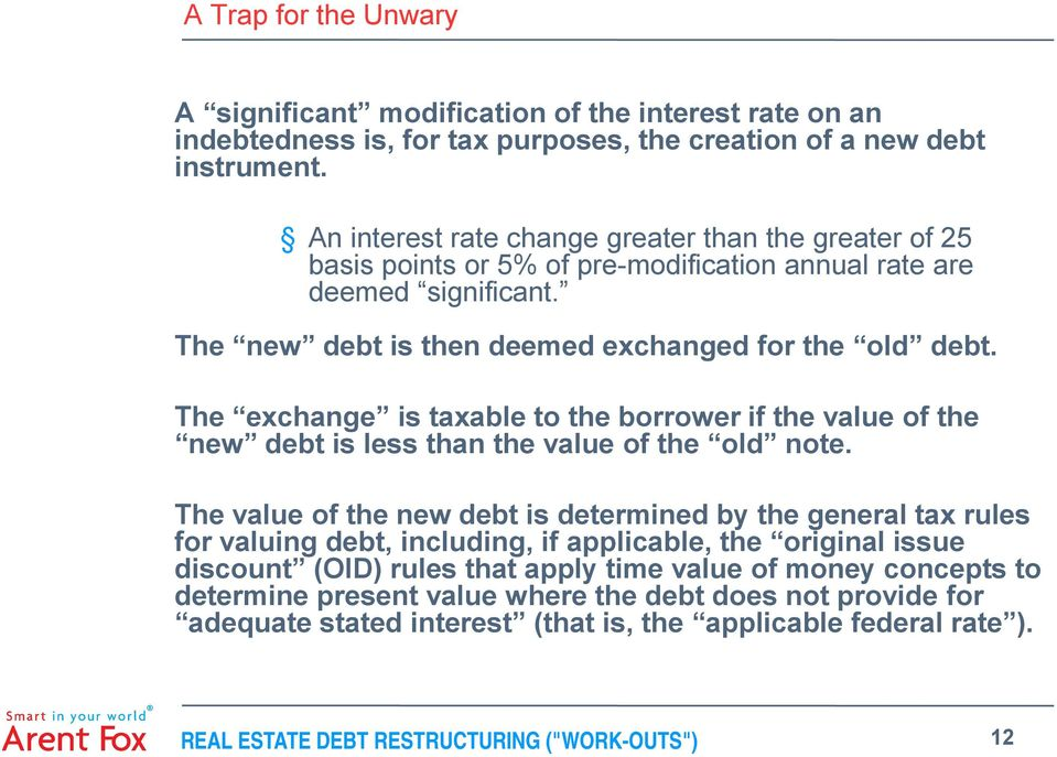 The exchange is taxable to the borrower if the value of the new debt is less than the value of the old note.