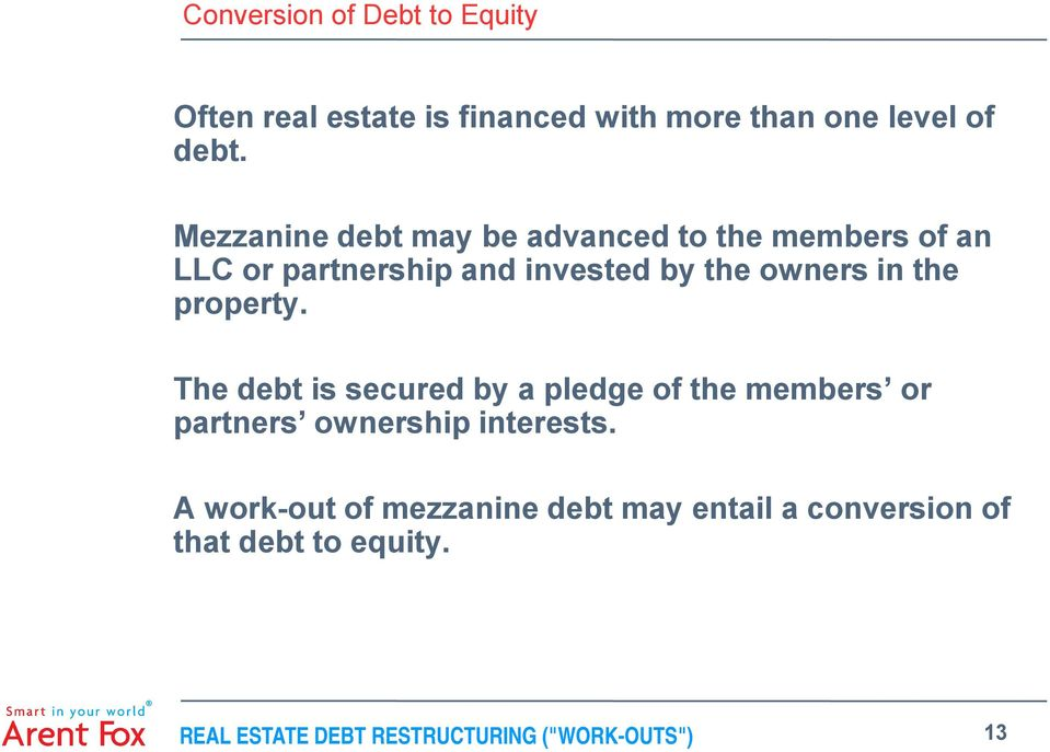 the property. The debt is secured by a pledge of the members or partners ownership interests.