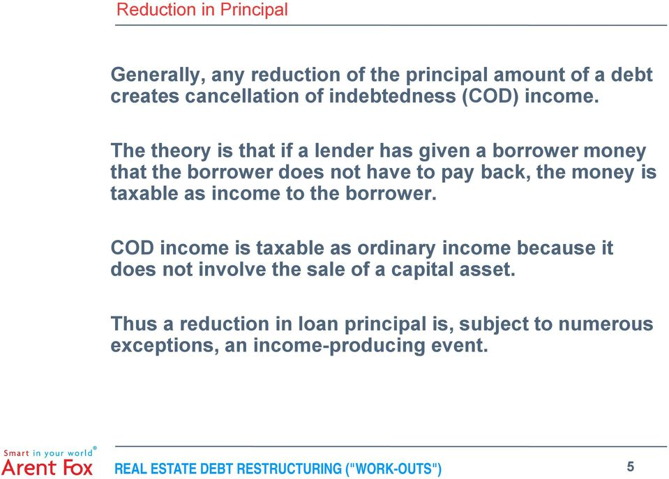 income to the borrower. COD income is taxable as ordinary income because it does not involve the sale of a capital asset.