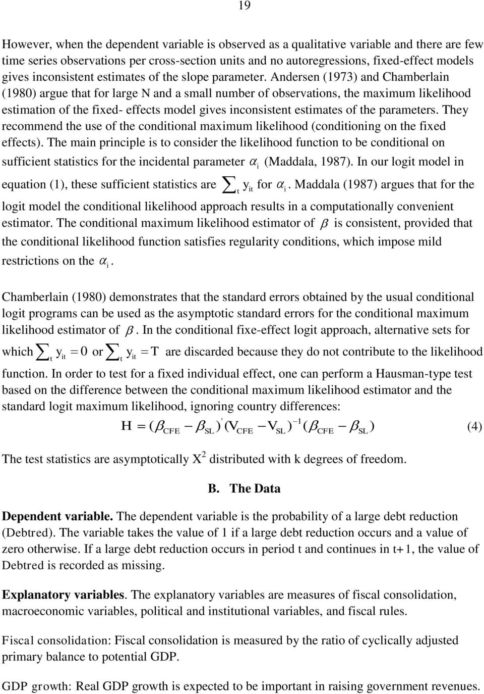 Andersen (1973) and Chamberlain (1980) argue that for large N and a small number of observations, the maximum likelihood estimation of the fixed- effects model gives inconsistent estimates of the