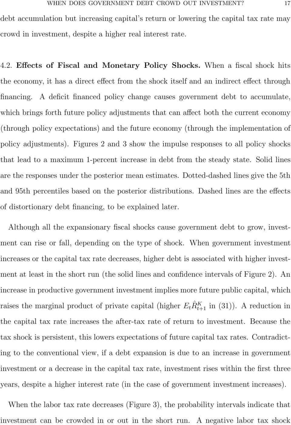 A deficit financed policy change causes government debt to accumulate, which brings forth future policy adjustments that can affect both the current economy (through policy expectations) and the