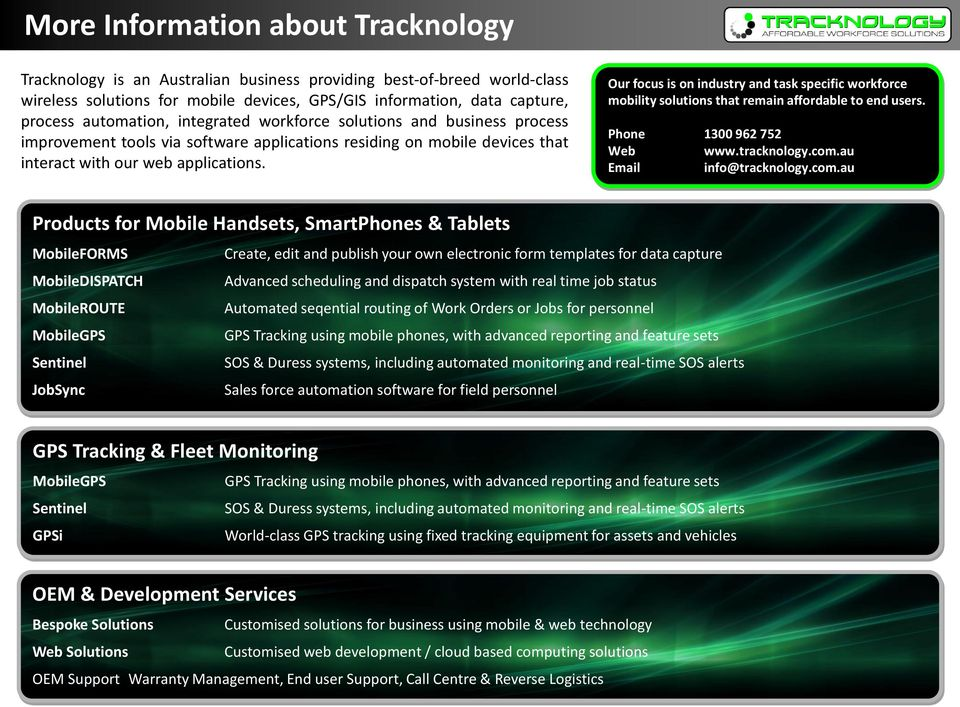 Our focus is on industry and task specific workforce mobility solutions that remain affordable to end users. Phone 1300 962 752 Web www.tracknology.com.