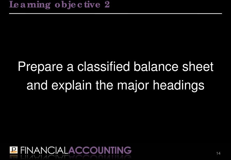 14 Learning objective 2 Prepare a classified balance sheet and explain ...