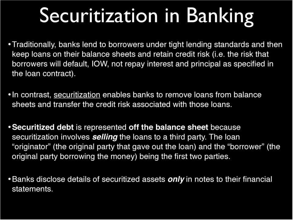 Securitized debt is represented off the balance sheet because securitization involves selling the loans to a third party.