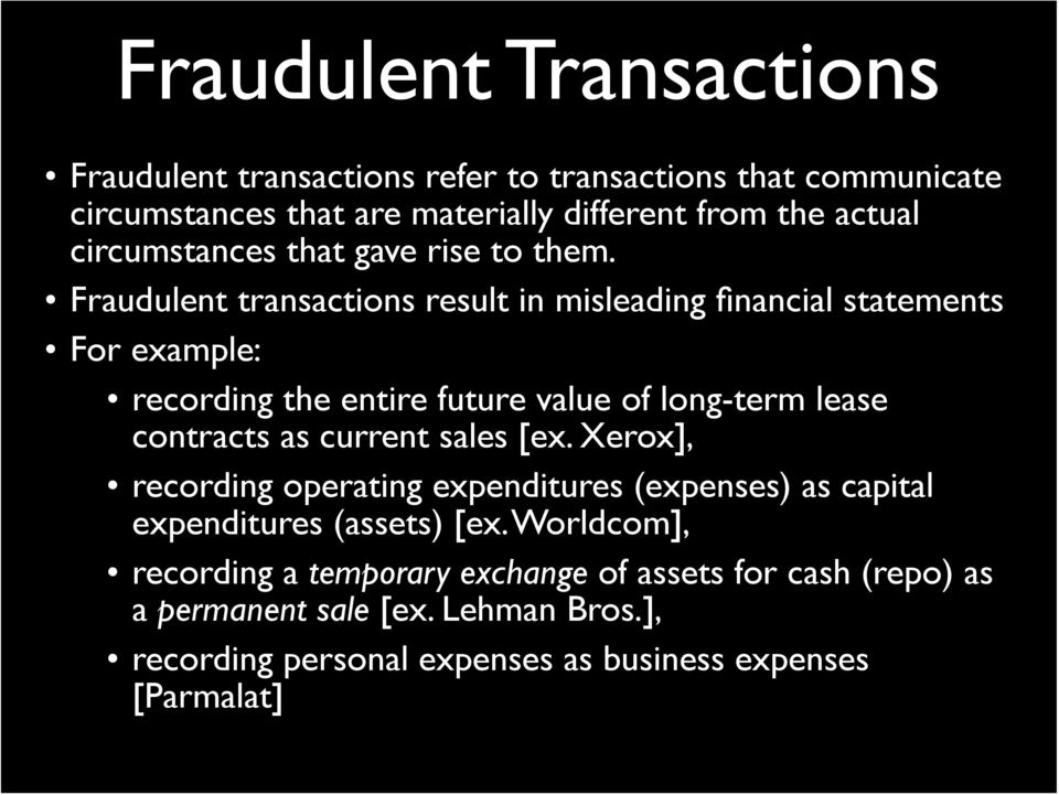Fraudulent transactions result in misleading financial statements For example: recording the entire future value of long-term lease contracts as