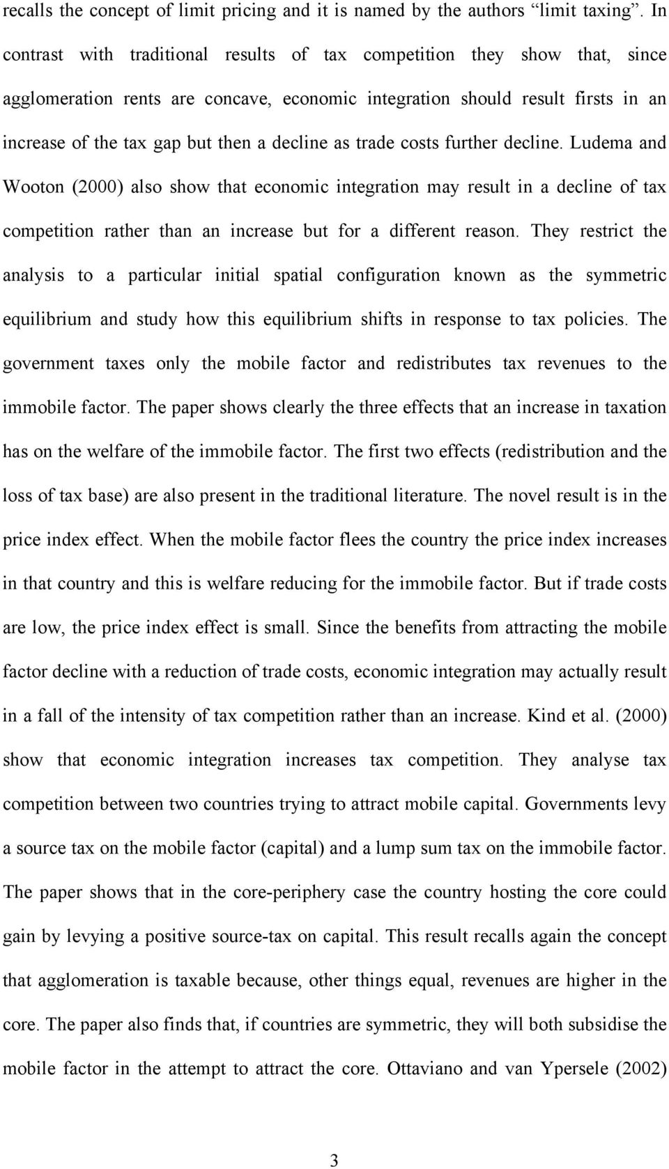 decline as trade costs further decline. Ludema and Wooton (2000) also show that economic integration may result in a decline of tax competition rather than an increase but for a different reason.