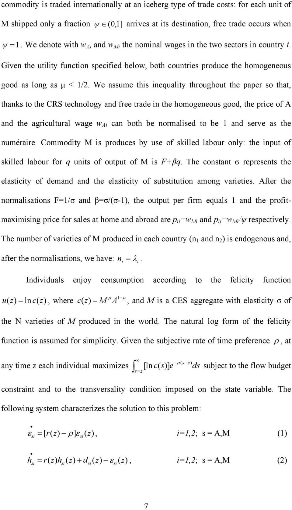 We assume this inequality throughout the paper so that, thanks to the CRS technology and free trade in the homogeneous good, the price of A and the agricultural wage w Ai can both be normalised to be
