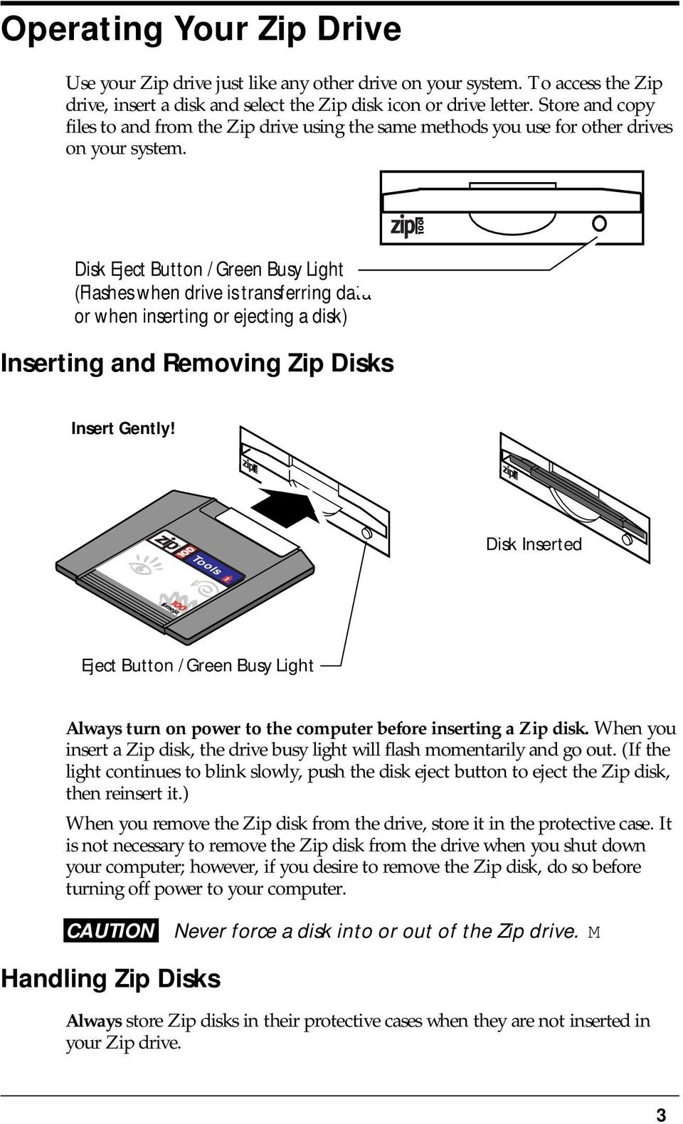 Disk Eject Button / Green Busy Light (Flashes when drive is transferring data or when inserting or ejecting a disk) Inserting and Removing Zip Disks Insert Gently!