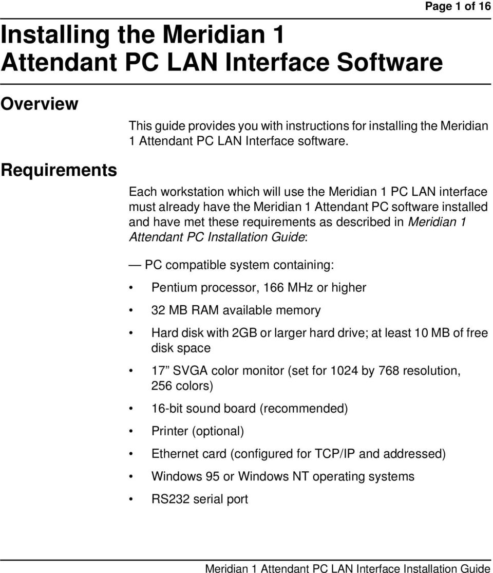 Each workstation which will use the Meridian 1 PC LAN interface must already have the Meridian 1 Attendant PC software installed and have met these requirements as described in Meridian 1 Attendant
