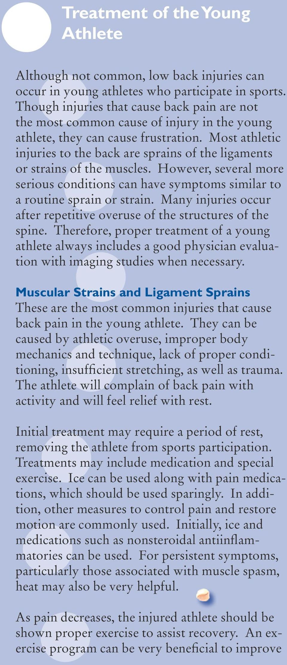Most athletic injuries to the back are sprains of the ligaments or strains of the muscles. However, several more serious conditions can have symptoms similar to a routine sprain or strain.