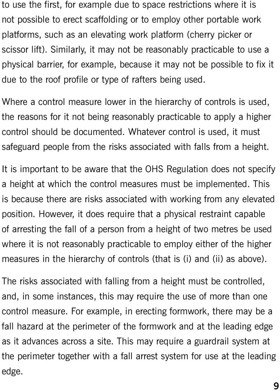 Where a control measure lower in the hierarchy of controls is used, the reasons for it not being reasonably practicable to apply a higher control should be documented.